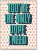 You're the only dope