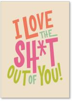 I love the sh*t out of you